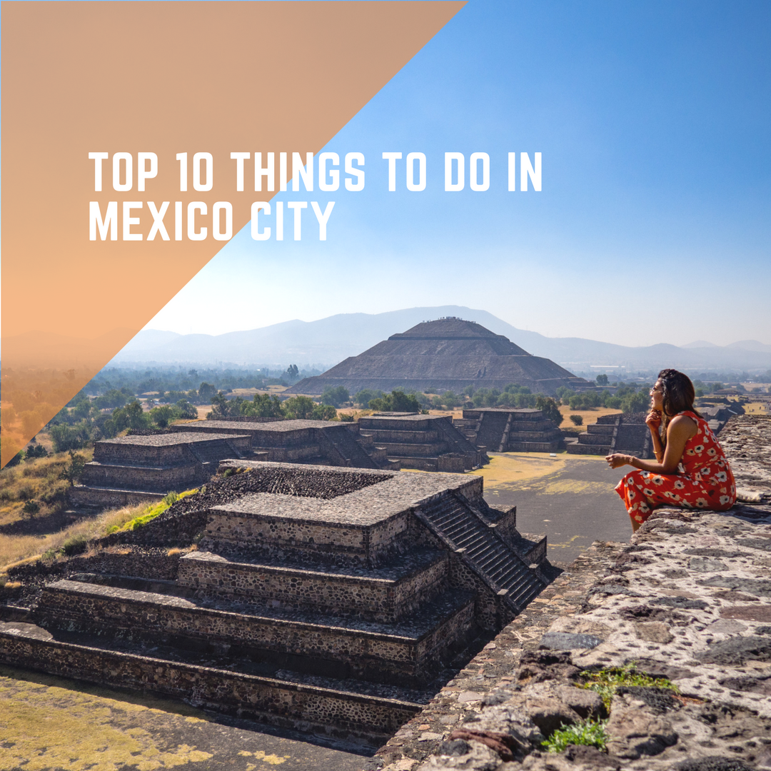 Top 10 things to do during a mexico city trip trips n for 10 best things to do in mexico city