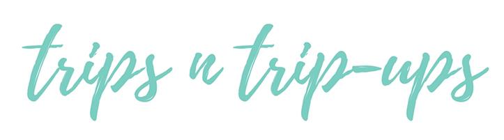 trips n trip-ups